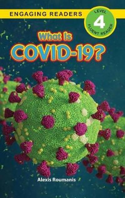 What Is COVID-19? (Engaging Readers, Level 4) - Alexis Roumanis