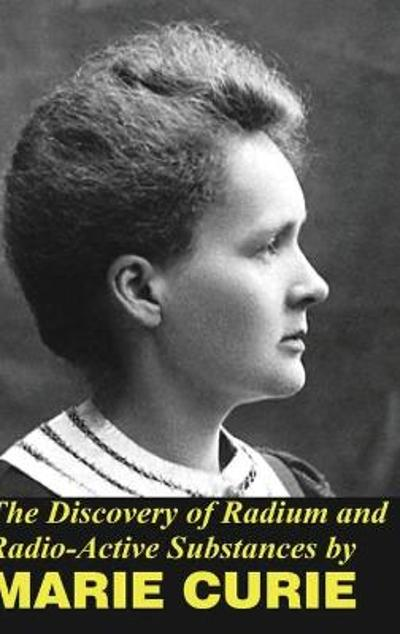 The Discovery of Radium and Radio Active Substances - Marie Curie