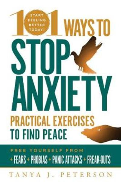101 Ways to Stop Anxiety - Tanya J. Peterson