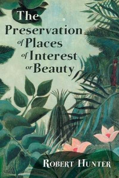 The Preservation of Places of Interest or Beauty - Robert Hunter
