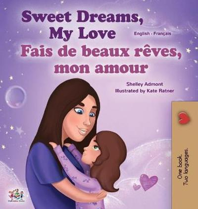 Sweet Dreams, My Love (English French Bilingual Book for Kids) - Shelley Admont