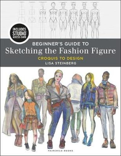 Beginner's Guide to Sketching the Fashion Figure - Lisa Steinberg