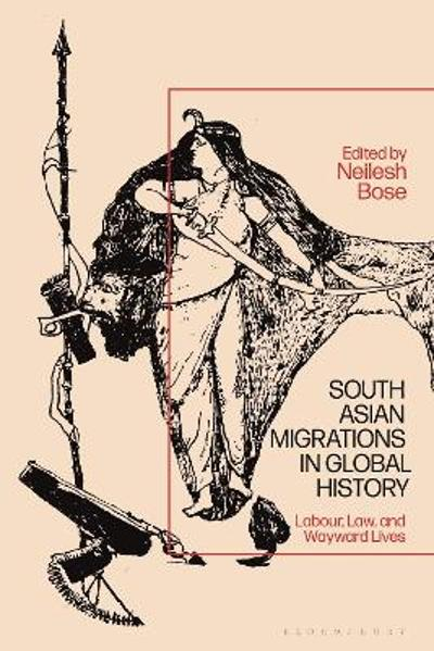 South Asian Migrations in Global History - Neilesh Bose