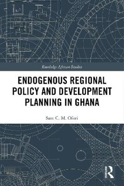 Endogenous Regional Policy and Development Planning in Ghana - Sam C.M. Ofori