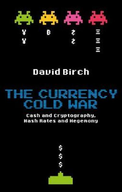 The Currency Cold War - David Birch