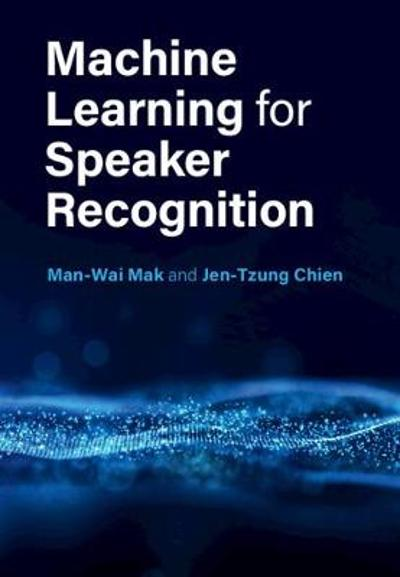 Machine Learning for Speaker Recognition - Man-Wai Mak