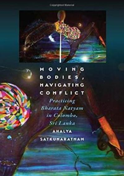 Moving Bodies, Navigating Conflict - Ahalya Satkunaratnam