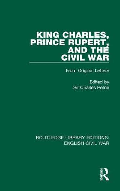 King Charles, Prince Rupert and the Civil War - Charles Petrie