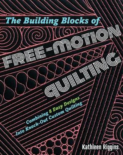 The Building Blocks of Free-Motion Quilting - Kathleen Riggins