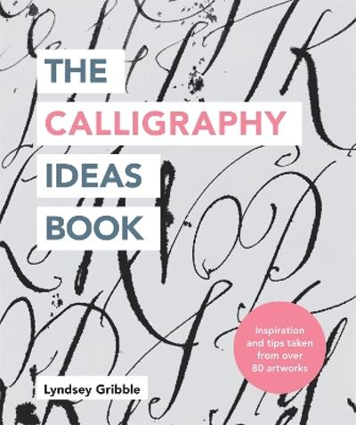 The Calligraphy Ideas Book - Lyndsey Gribble