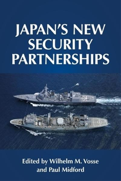 Japan's New Security Partnerships - Wilhelm Vosse