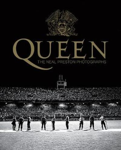 Queen: The Neal Preston Photographs - Neal Preston