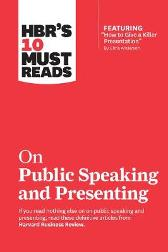 HBR's 10 Must Reads on Public Speaking and Presenting - Harvard Business Review