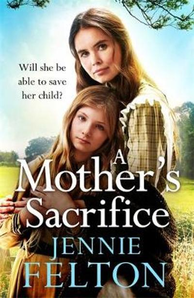 A Mother's Sacrifice - Jennie Felton