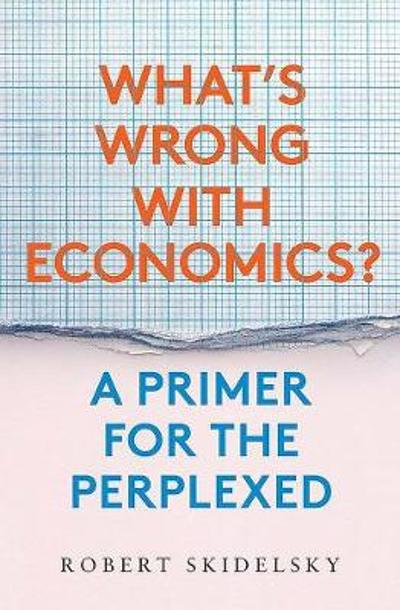 What?s Wrong with Economics? - Robert Skidelsky