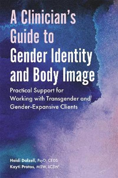 A Clinician's Guide to Gender Identity and Body Image - Heidi Dalzell