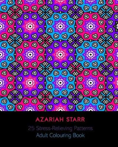 25 Stress Relieving Patterns - Azariah Starr
