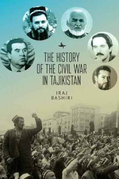 The History of the Civil War in Tajikistan - Iraj Bashiri