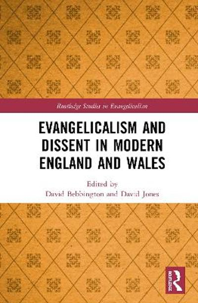 Evangelicalism and Dissent in Modern England and Wales - David Bebbington