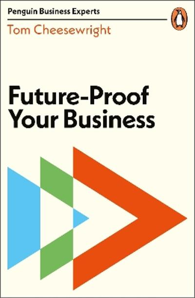 Future-Proof Your Business - Tom Cheesewright