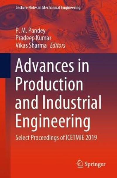 Advances in Production and Industrial Engineering - P. M. Pandey