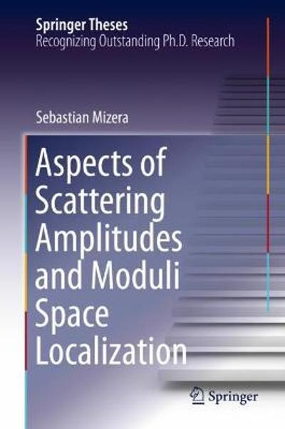 Aspects of Scattering Amplitudes and Moduli Space Localization - Sebastian Mizera