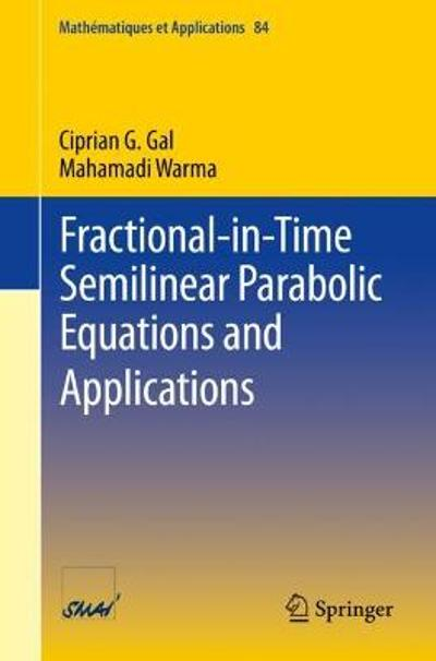 Fractional-in-Time Semilinear Parabolic Equations and Applications - Ciprian G. Gal