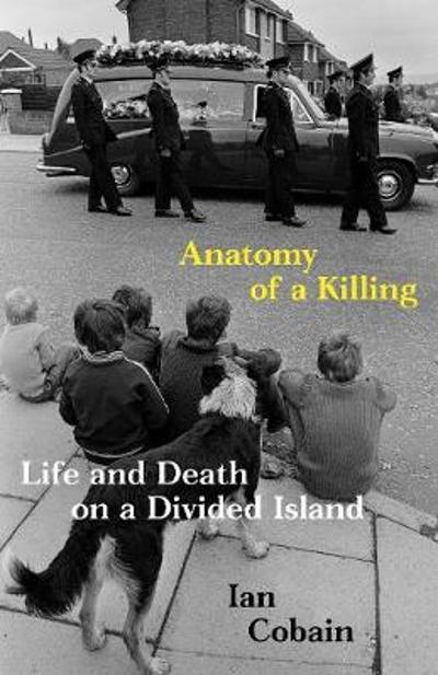 Anatomy of a Killing - Ian Cobain