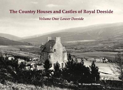 The Country Houses and Castles of Royal Deeside - W. Stewart Wilson