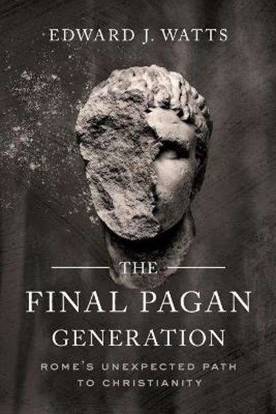 The Final Pagan Generation - Edward J. Watts