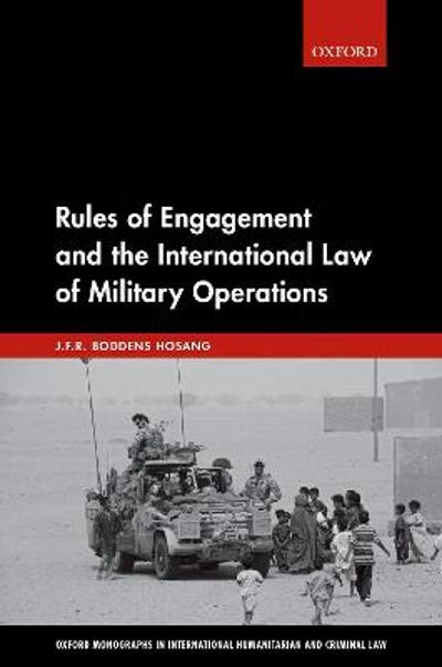 Rules of Engagement and the International Law of Military Operations - J.F.R. Boddens Hosang