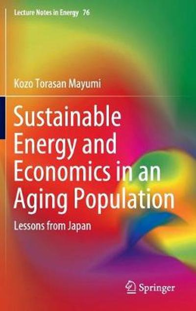 Sustainable Energy and Economics in an Aging Population - Kozo Torasan Mayumi