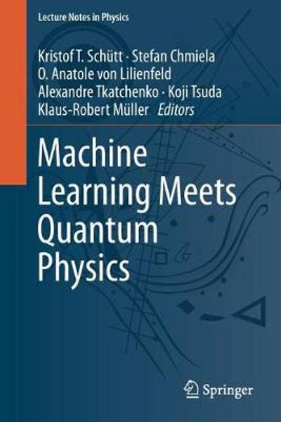 Machine Learning Meets Quantum Physics - Kristof T. Schutt