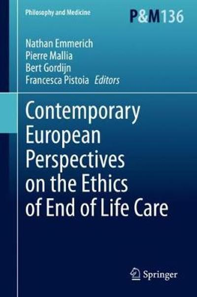 Contemporary European Perspectives on the Ethics of End of Life Care - Nathan Emmerich