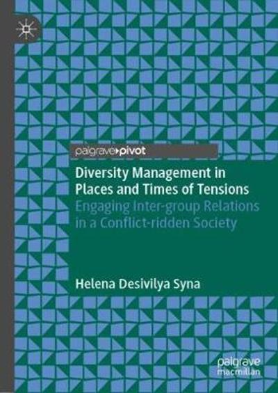 Diversity Management in Places and Times of Tensions - Helena Desivilya Syna