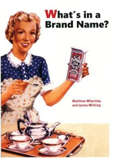 What's in a Brand Name? - Mathew Wharmby James Whiting