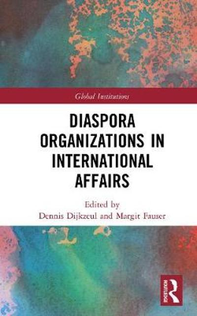 Diaspora Organizations in International Affairs - Dennis Dijkzeul