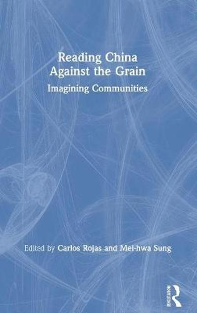 Reading China Against the Grain - Carlos Rojas