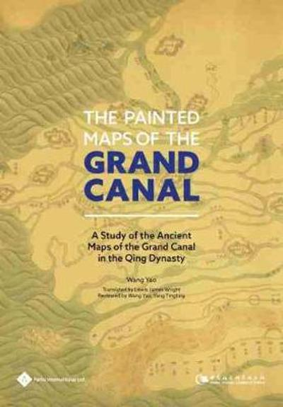 The Painted Maps of the Grand Canal - Wang Yao