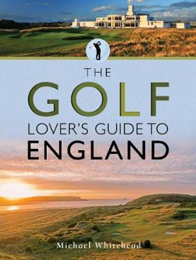 The Golf Lover's Guide to England - Michael Whitehead