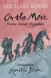 On the Move: Poems About Migration - Michael Rosen Quentin Blake