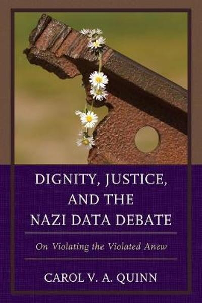 Dignity, Justice, and the Nazi Data Debate - Carol V. A. Quinn