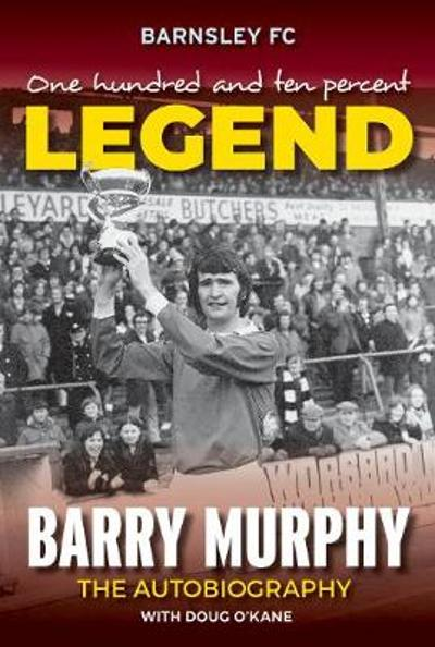One Hundred Percent Legend Barry Murphy - Barry Murphy