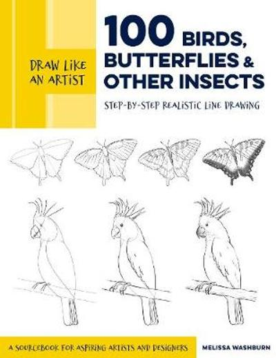 Draw Like an Artist: 100 Birds, Butterflies, and Other Insects - Melissa Washburn
