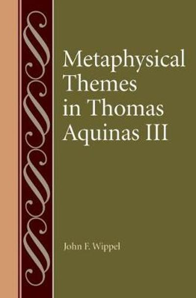 Metaphysical Themes in Thomas Aquinas III - John F. Wippel