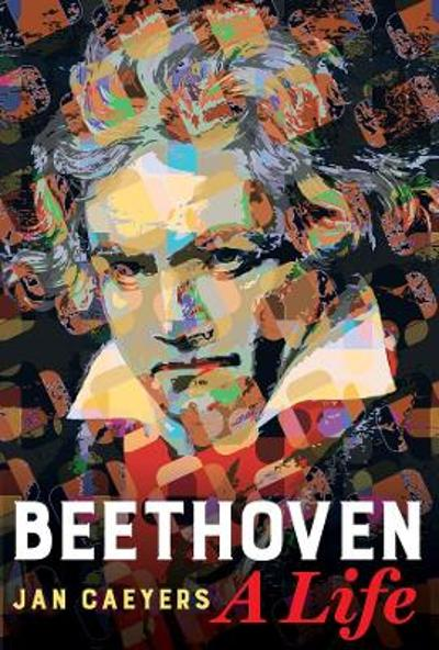 Beethoven, A Life - Jan Caeyers
