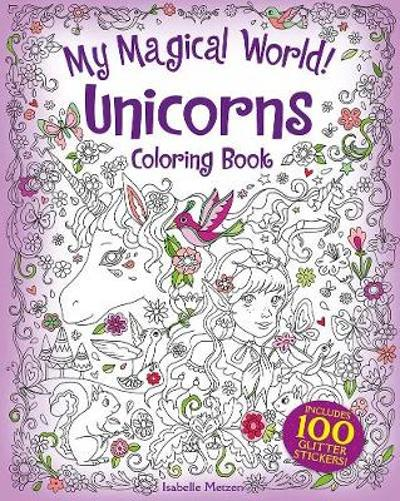 My Magical World! Unicorns Coloring Book - Isabelle Metzen