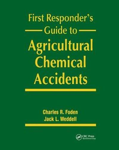 First Responder's Guide to Agricultural Chemical Accidents - Charles R. Foden