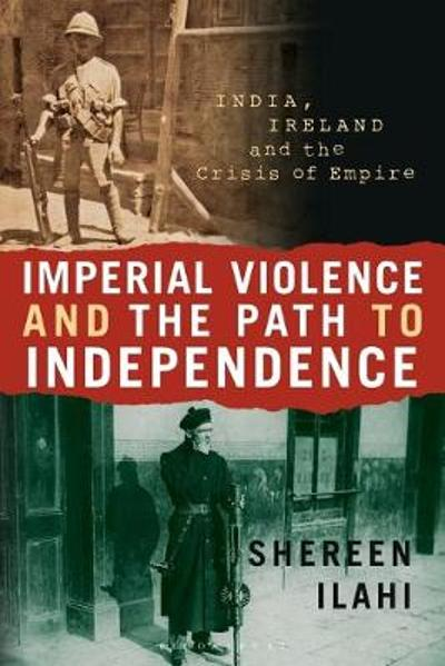 Imperial Violence and the Path to Independence - Shereen Ilahi