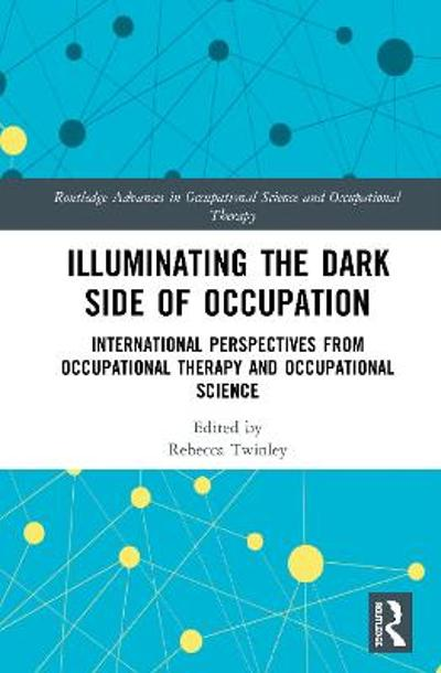 Illuminating The Dark Side of Occupation - Rebecca Twinley